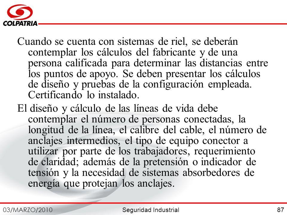 Seguridad Industrial 03/MARZO/2010 87 Cuando se cuenta con sistemas de riel, se deberán contemplar los cálculos del fabricante y de una persona califi