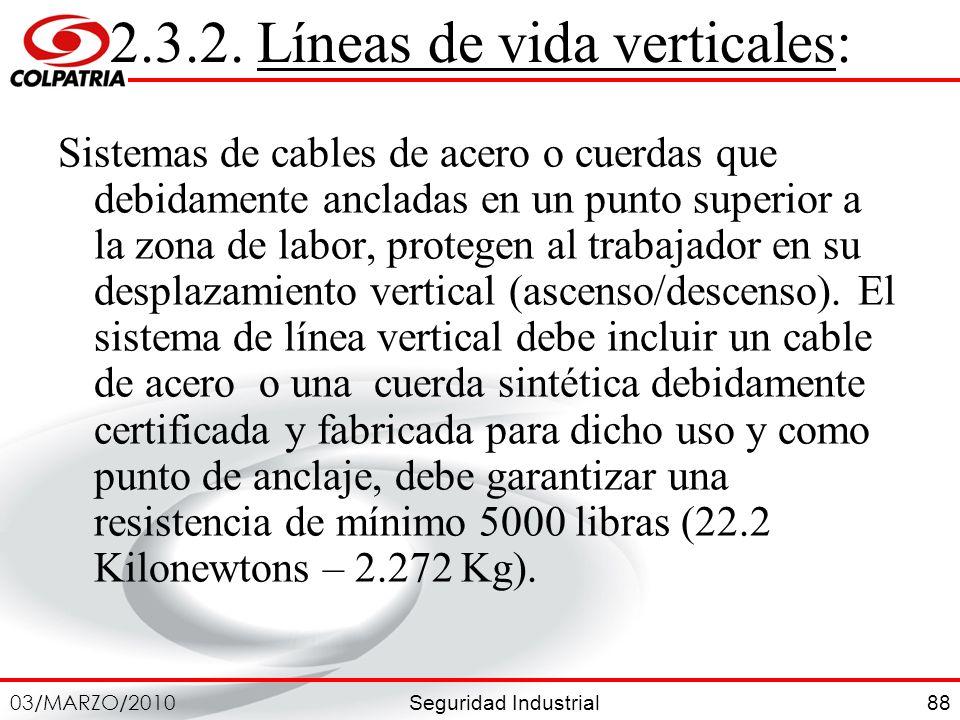 Seguridad Industrial 03/MARZO/2010 88 2.3.2. Líneas de vida verticales: Sistemas de cables de acero o cuerdas que debidamente ancladas en un punto sup