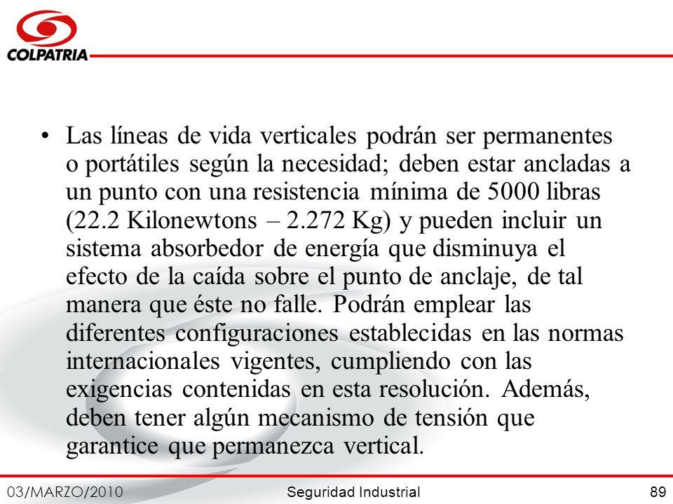 Seguridad Industrial 03/MARZO/2010 89 Las líneas de vida verticales podrán ser permanentes o portátiles según la necesidad; deben estar ancladas a un
