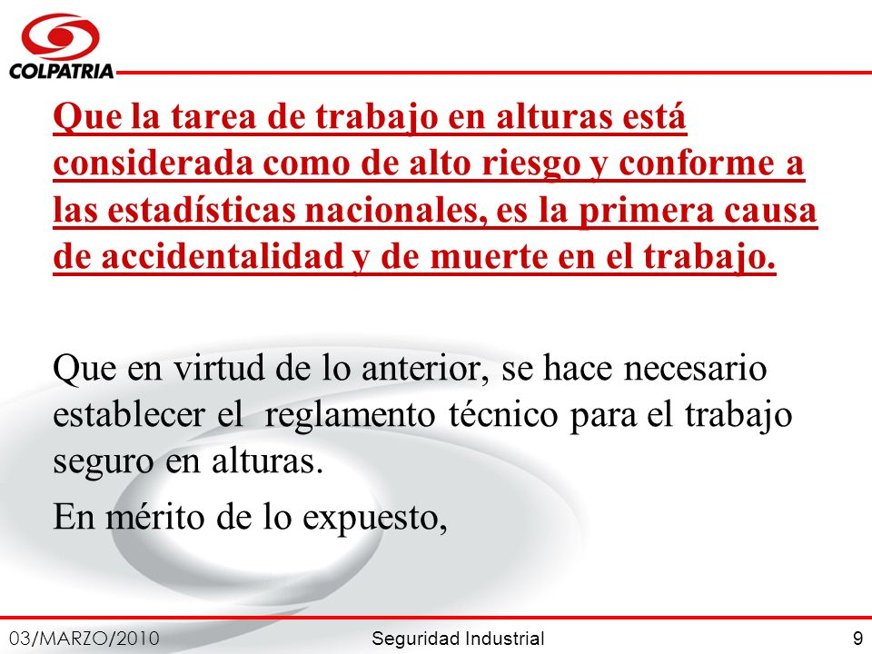 Seguridad Industrial 03/MARZO/2010 9 Que la tarea de trabajo en alturas está considerada como de alto riesgo y conforme a las estadísticas nacionales,