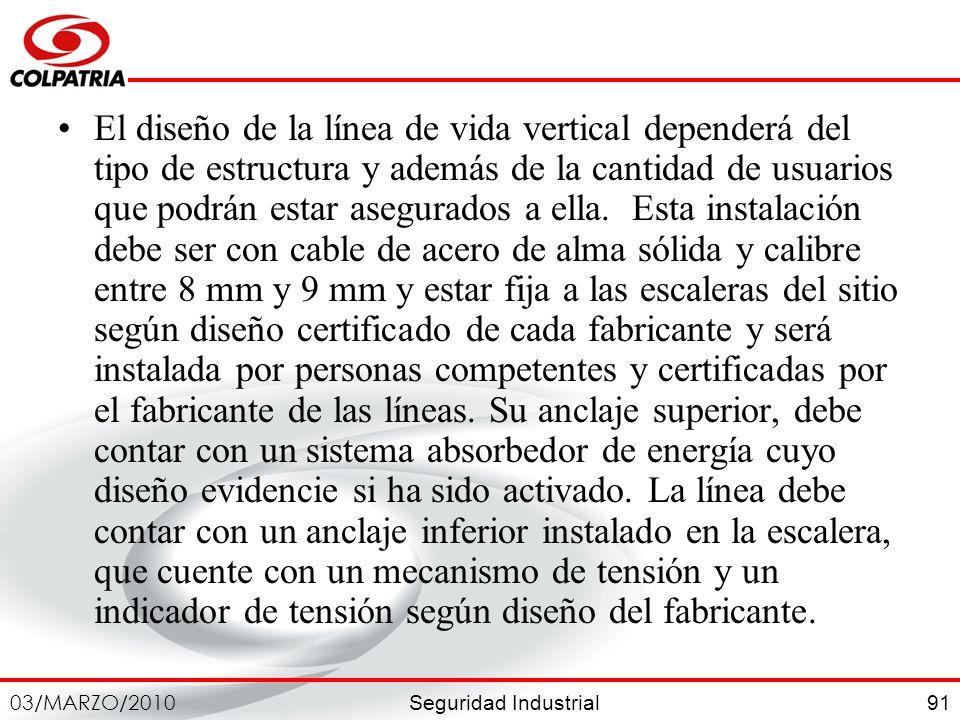 Seguridad Industrial 03/MARZO/2010 91 El diseño de la línea de vida vertical dependerá del tipo de estructura y además de la cantidad de usuarios que