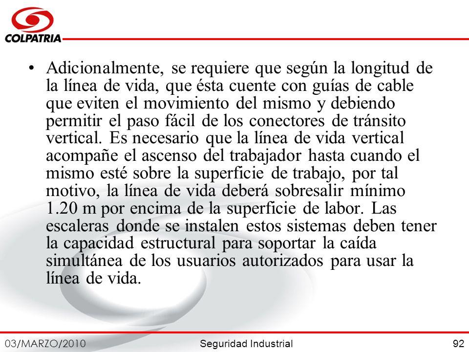 Seguridad Industrial 03/MARZO/2010 92 Adicionalmente, se requiere que según la longitud de la línea de vida, que ésta cuente con guías de cable que ev