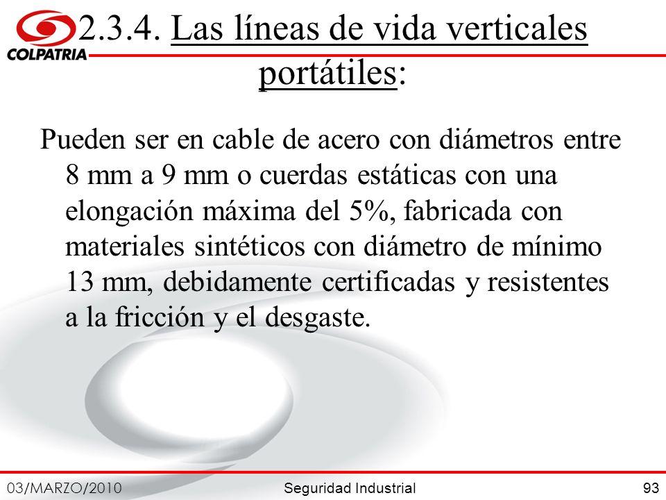 Seguridad Industrial 03/MARZO/2010 93 2.3.4. Las líneas de vida verticales portátiles: Pueden ser en cable de acero con diámetros entre 8 mm a 9 mm o