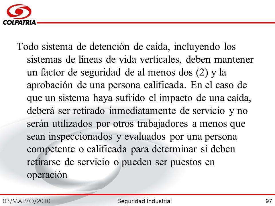 Seguridad Industrial 03/MARZO/2010 97 Todo sistema de detención de caída, incluyendo los sistemas de líneas de vida verticales, deben mantener un fact
