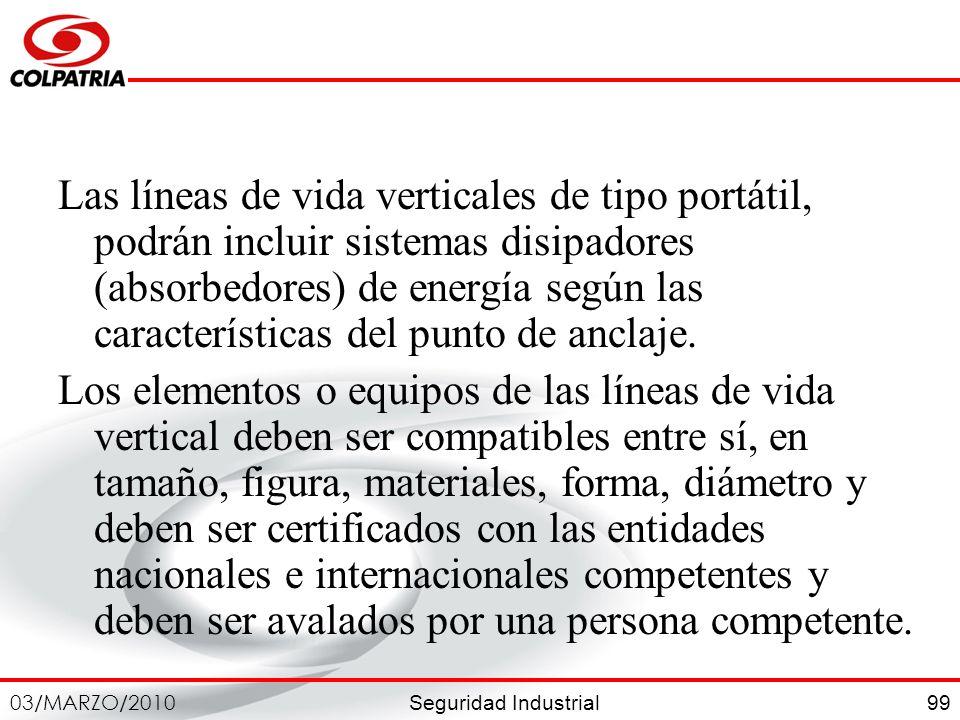 Seguridad Industrial 03/MARZO/2010 99 Las líneas de vida verticales de tipo portátil, podrán incluir sistemas disipadores (absorbedores) de energía se