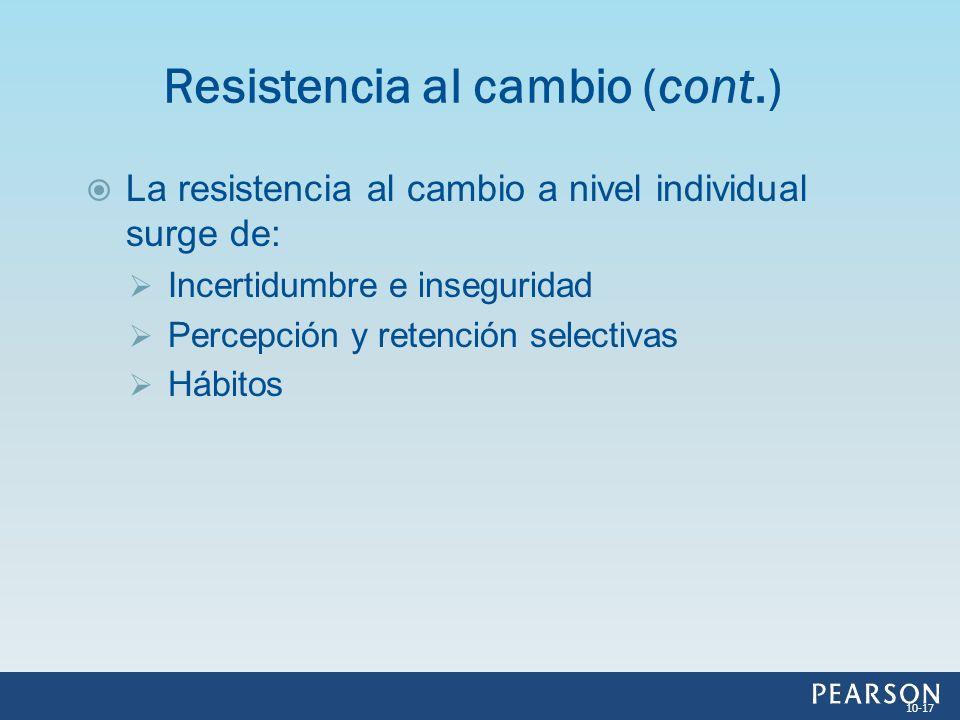 La resistencia al cambio a nivel individual surge de: Incertidumbre e inseguridad Percepción y retención selectivas Hábitos Resistencia al cambio (con