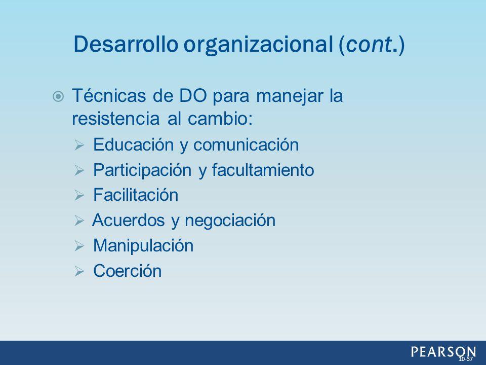 Técnicas de DO para manejar la resistencia al cambio: Educación y comunicación Participación y facultamiento Facilitación Acuerdos y negociación Manip