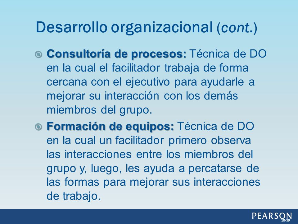 Consultoría de procesos: Consultoría de procesos: Técnica de DO en la cual el facilitador trabaja de forma cercana con el ejecutivo para ayudarle a me