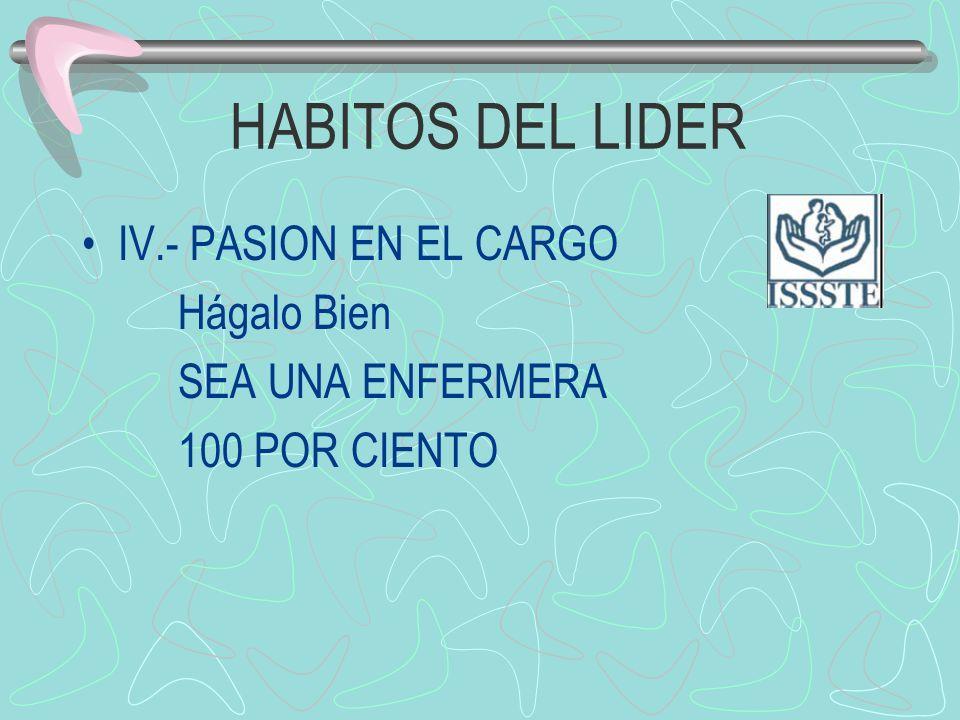 HABITOS DEL LIDER IV.- PASION EN EL CARGO Hágalo Bien SEA UNA ENFERMERA 100 POR CIENTO