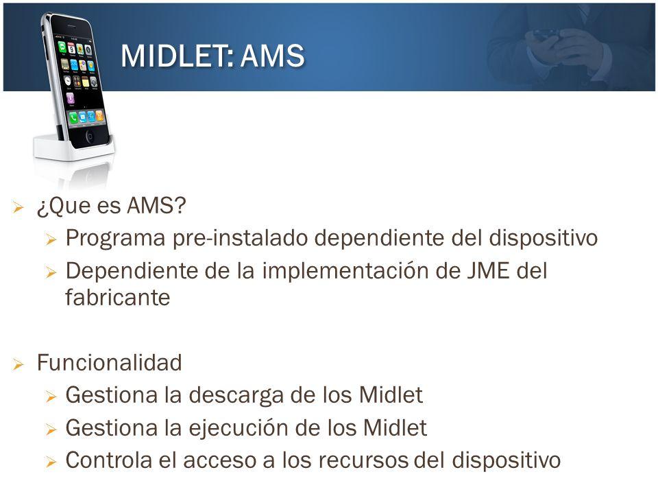 ¿Que es AMS? Programa pre-instalado dependiente del dispositivo Dependiente de la implementación de JME del fabricante Funcionalidad Gestiona la desca