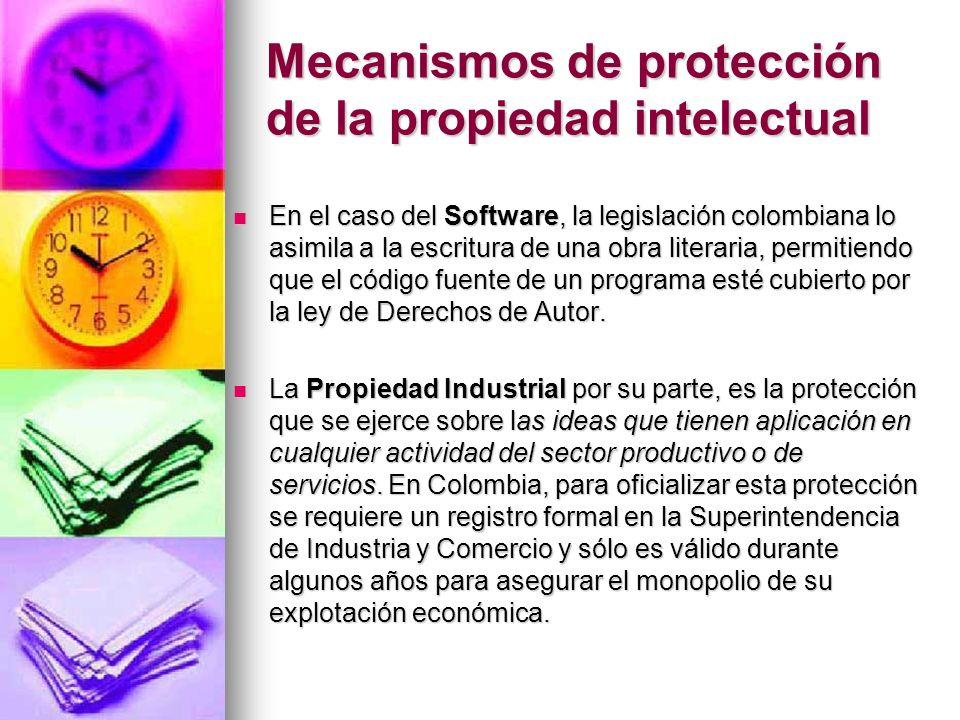 Mecanismos de protección de la propiedad intelectual En el caso del Software, la legislación colombiana lo asimila a la escritura de una obra literari