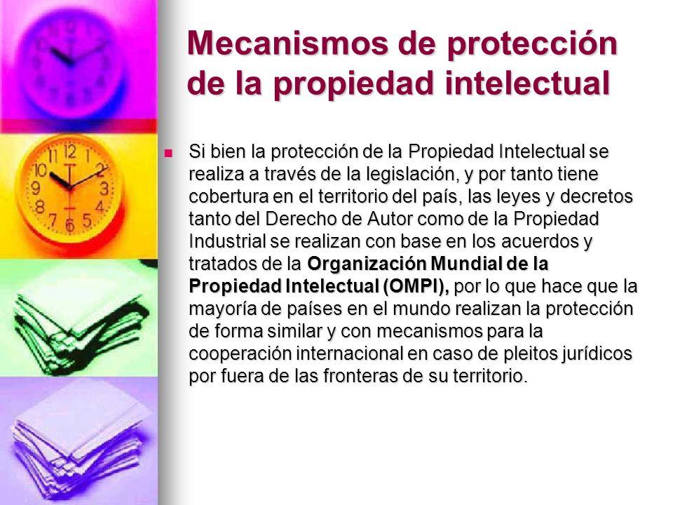 Mecanismos de protección de la propiedad intelectual Si bien la protección de la Propiedad Intelectual se realiza a través de la legislación, y por ta