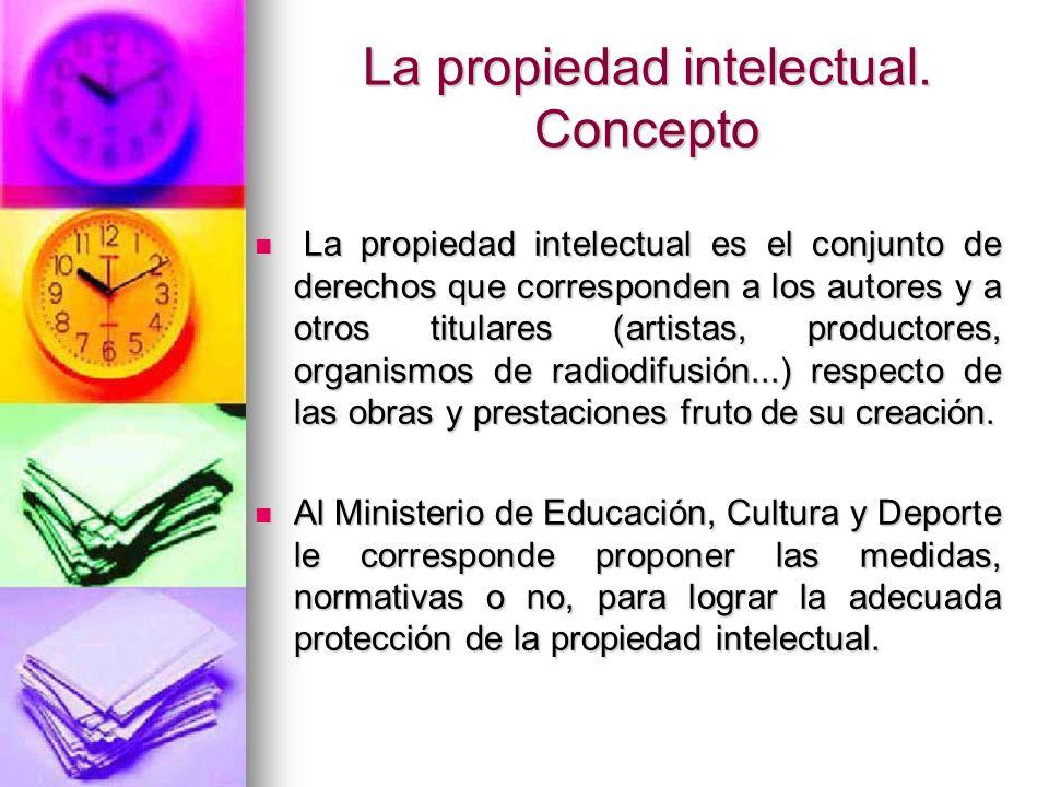 La propiedad intelectual. Concepto La propiedad intelectual es el conjunto de derechos que corresponden a los autores y a otros titulares (artistas, p