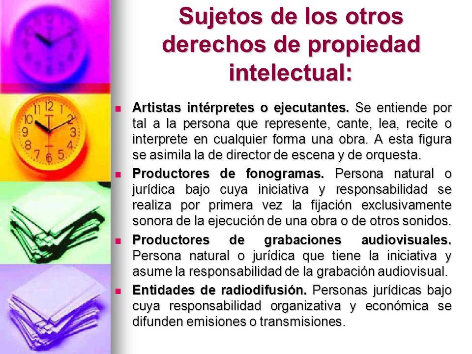 Sujetos de los otros derechos de propiedad intelectual: Artistas intérpretes o ejecutantes. Se entiende por tal a la persona que represente, cante, le