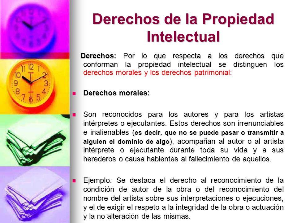 Derechos de la Propiedad Intelectual Derechos: Por lo que respecta a los derechos que conforman la propiedad intelectual se distinguen los derechos mo