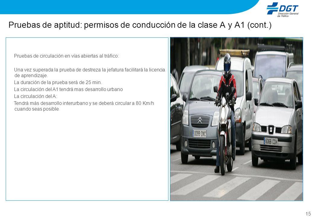 15 Pruebas de aptitud: permisos de conducción de la clase A y A1 (cont.) Pruebas de circulación en vías abiertas al tráfico: Una vez superada la prueb