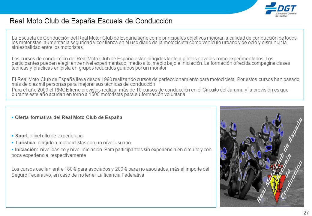 27 Real Moto Club de España Escuela de Conducción Oferta formativa del Real Moto Club de España Sport: nivel alto de experiencia Turística: dirigido a