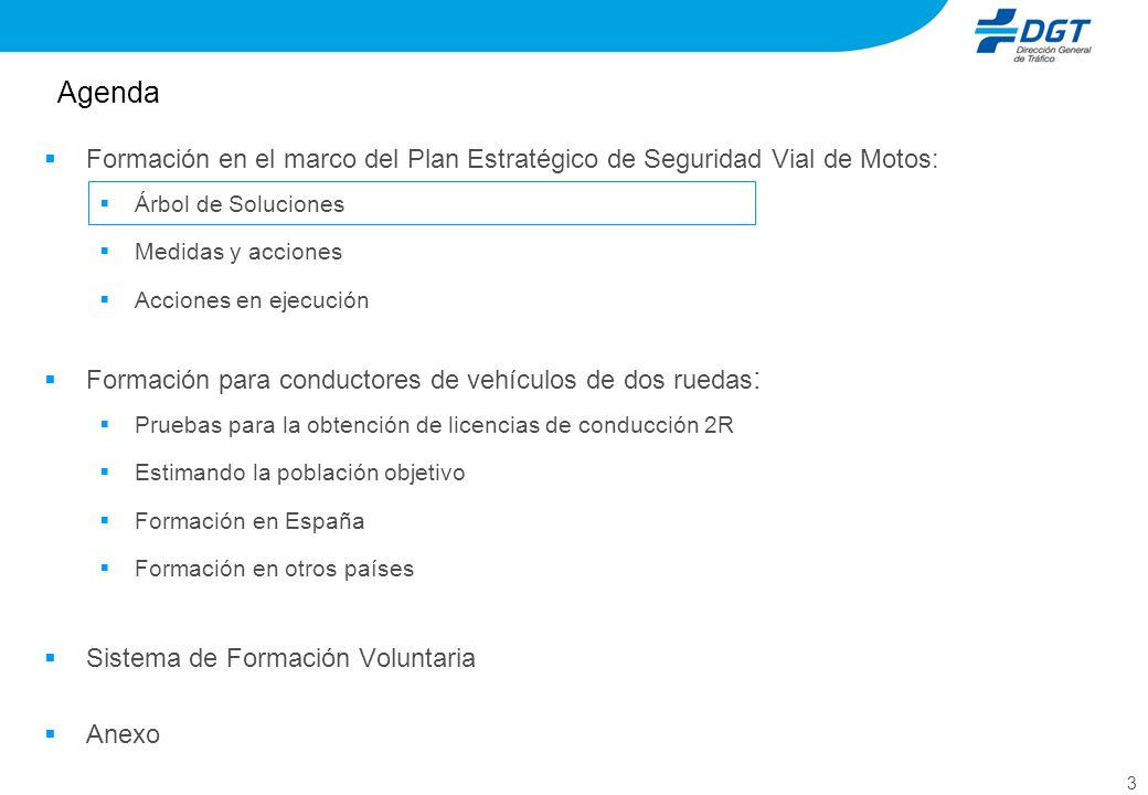 3 Agenda Formación en el marco del Plan Estratégico de Seguridad Vial de Motos: Árbol de Soluciones Medidas y acciones Acciones en ejecución Formación