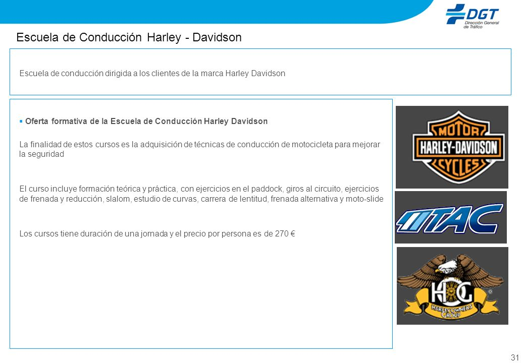 31 Escuela de Conducción Harley - Davidson Oferta formativa de la Escuela de Conducción Harley Davidson La finalidad de estos cursos es la adquisición