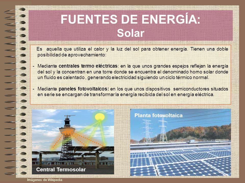 FUENTES DE ENERGÍA: Solar Es aquella que utiliza el calor y la luz del sol para obtener energía. Tienen una doble posibilidad de aprovechamiento: -Med