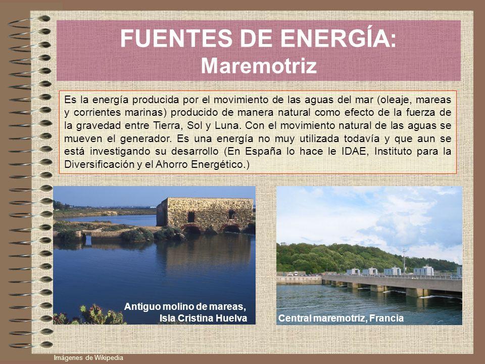 FUENTES DE ENERGÍA: Maremotriz Es la energía producida por el movimiento de las aguas del mar (oleaje, mareas y corrientes marinas) producido de maner