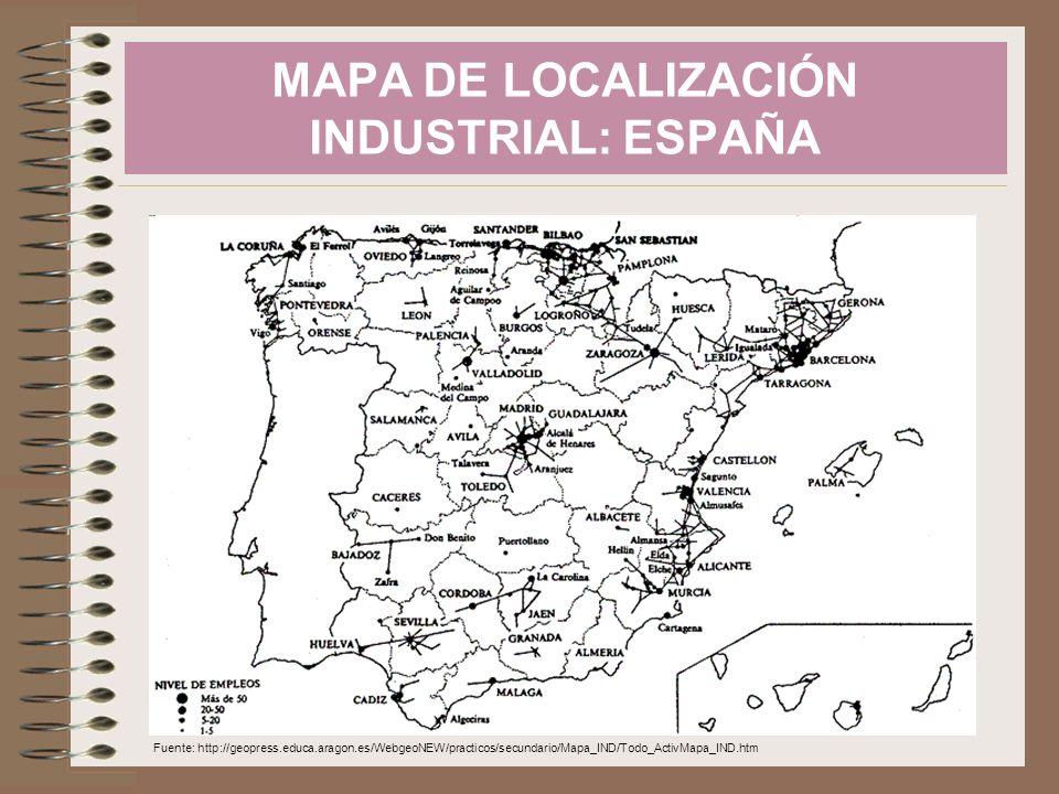 MAPA DE LOCALIZACIÓN INDUSTRIAL: ESPAÑA Fuente: http://geopress.educa.aragon.es/WebgeoNEW/practicos/secundario/Mapa_IND/Todo_ActivMapa_IND.htm