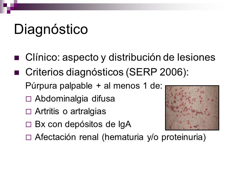 Diagnóstico Clínico: aspecto y distribución de lesiones Criterios diagnósticos (SERP 2006): Púrpura palpable + al menos 1 de: Abdominalgia difusa Artr