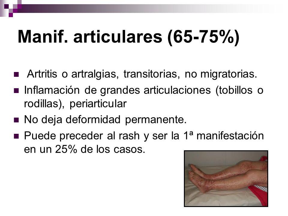 Manif. articulares (65-75%) Artritis o artralgias, transitorias, no migratorias. Inflamación de grandes articulaciones (tobillos o rodillas), periarti