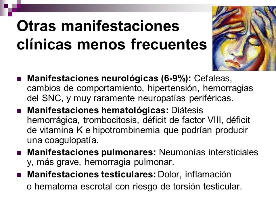 Otras manifestaciones clínicas menos frecuentes Manifestaciones neurológicas (6-9%): Cefaleas, cambios de comportamiento, hipertensión, hemorragias de