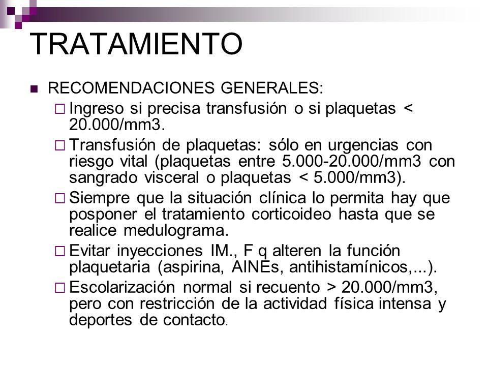 TRATAMIENTO RECOMENDACIONES GENERALES: Ingreso si precisa transfusión o si plaquetas < 20.000/mm3. Transfusión de plaquetas: sólo en urgencias con rie