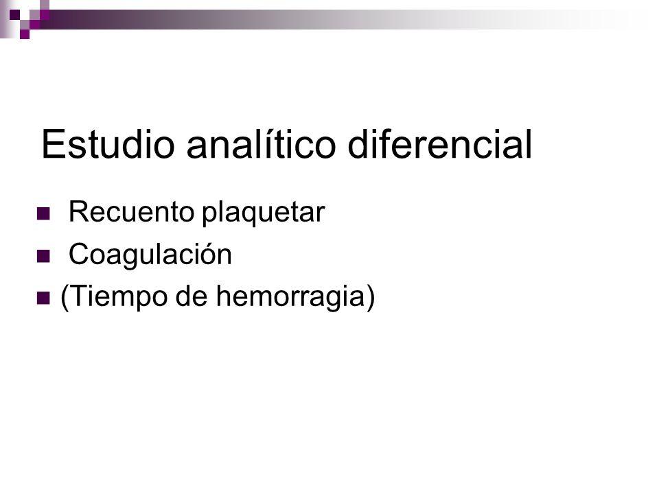 Estudio analítico diferencial Recuento plaquetar Coagulación (Tiempo de hemorragia)