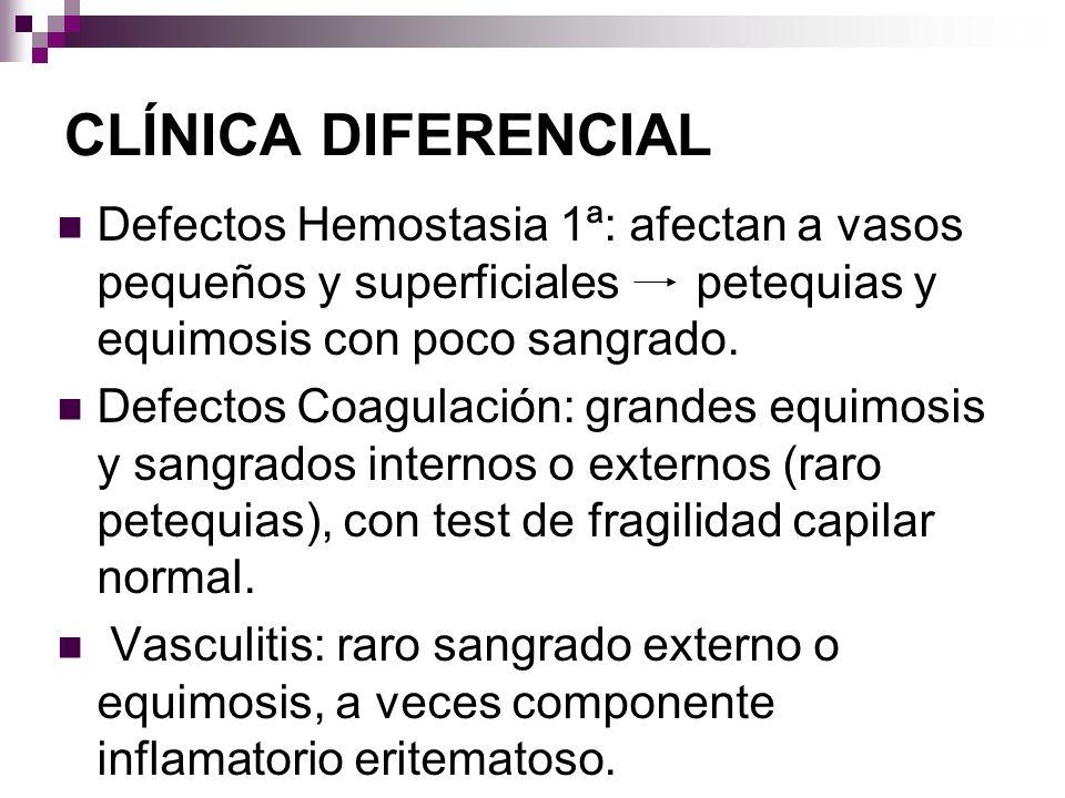 CLÍNICA DIFERENCIAL Defectos Hemostasia 1ª: afectan a vasos pequeños y superficiales petequias y equimosis con poco sangrado. Defectos Coagulación: gr