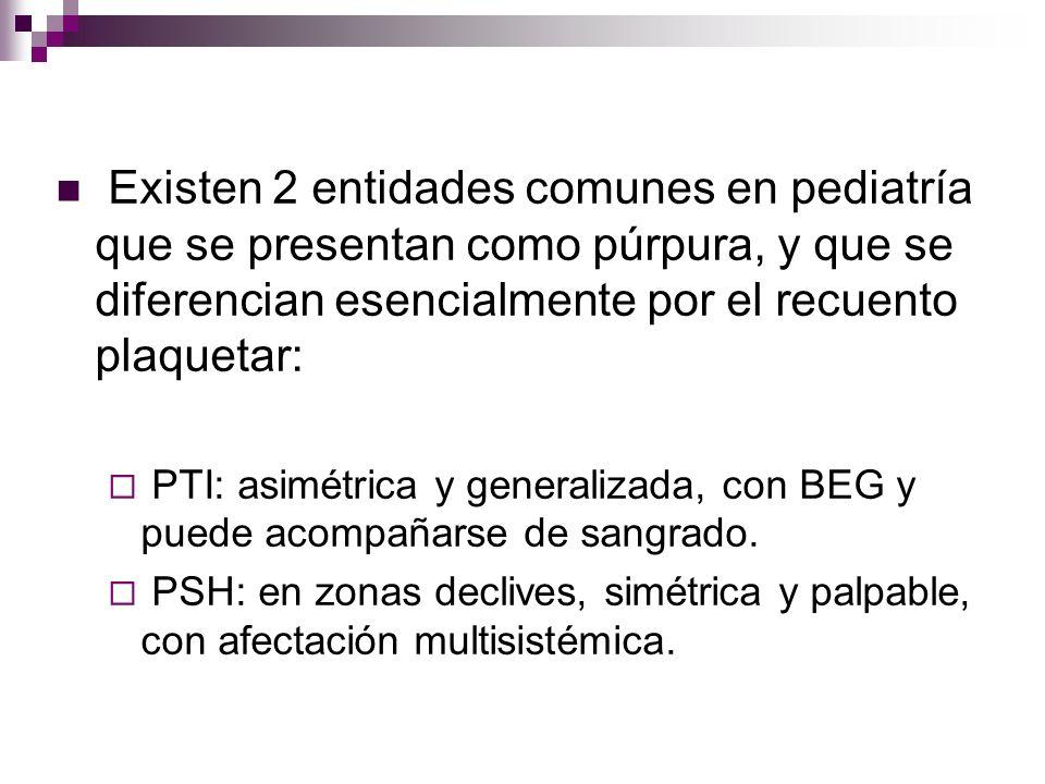 Existen 2 entidades comunes en pediatría que se presentan como púrpura, y que se diferencian esencialmente por el recuento plaquetar: PTI: asimétrica