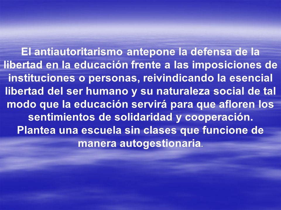 El antiautoritarismo antepone la defensa de la libertad en la educación frente a las imposiciones de instituciones o personas, reivindicando la esenci