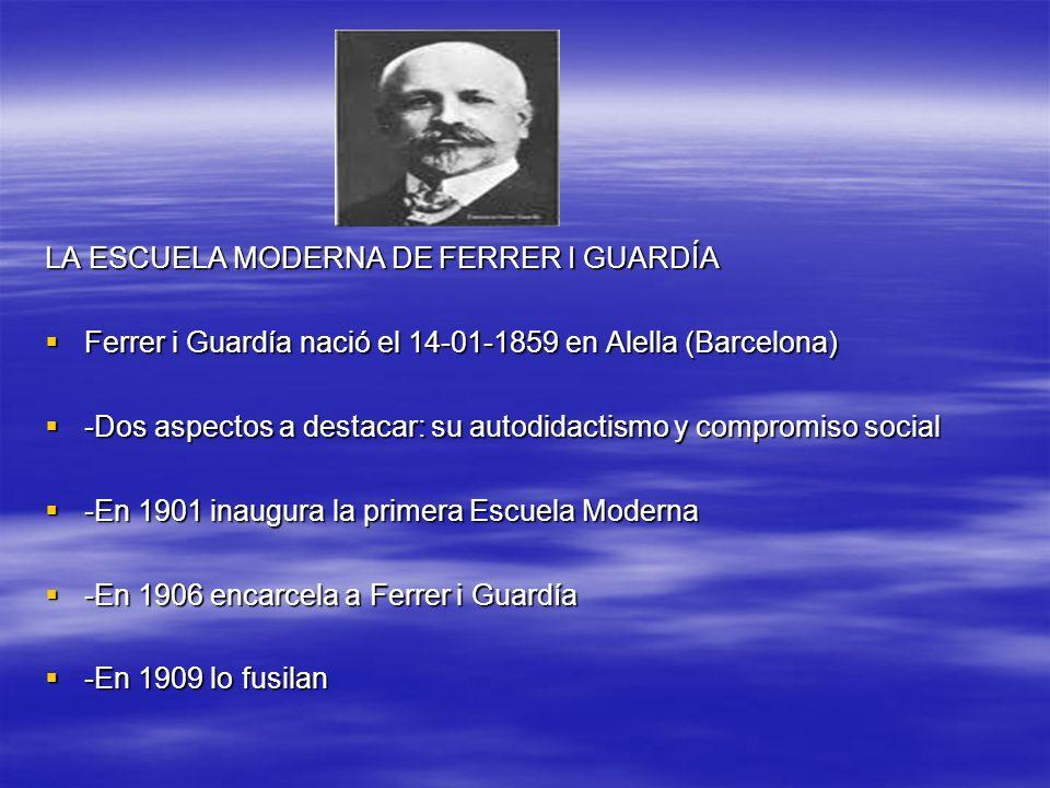 LA ESCUELA MODERNA DE FERRER I GUARDÍA Ferrer i Guardía nació el 14-01-1859 en Alella (Barcelona) Ferrer i Guardía nació el 14-01-1859 en Alella (Barc