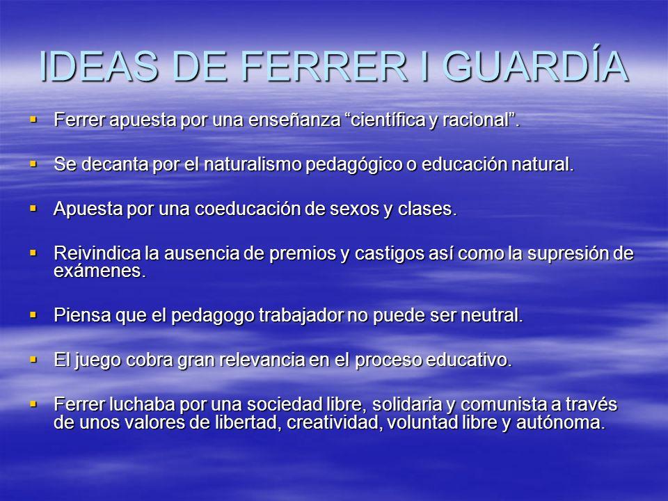 IDEAS DE FERRER I GUARDÍA Ferrer apuesta por una enseñanza científica y racional. Ferrer apuesta por una enseñanza científica y racional. Se decanta p