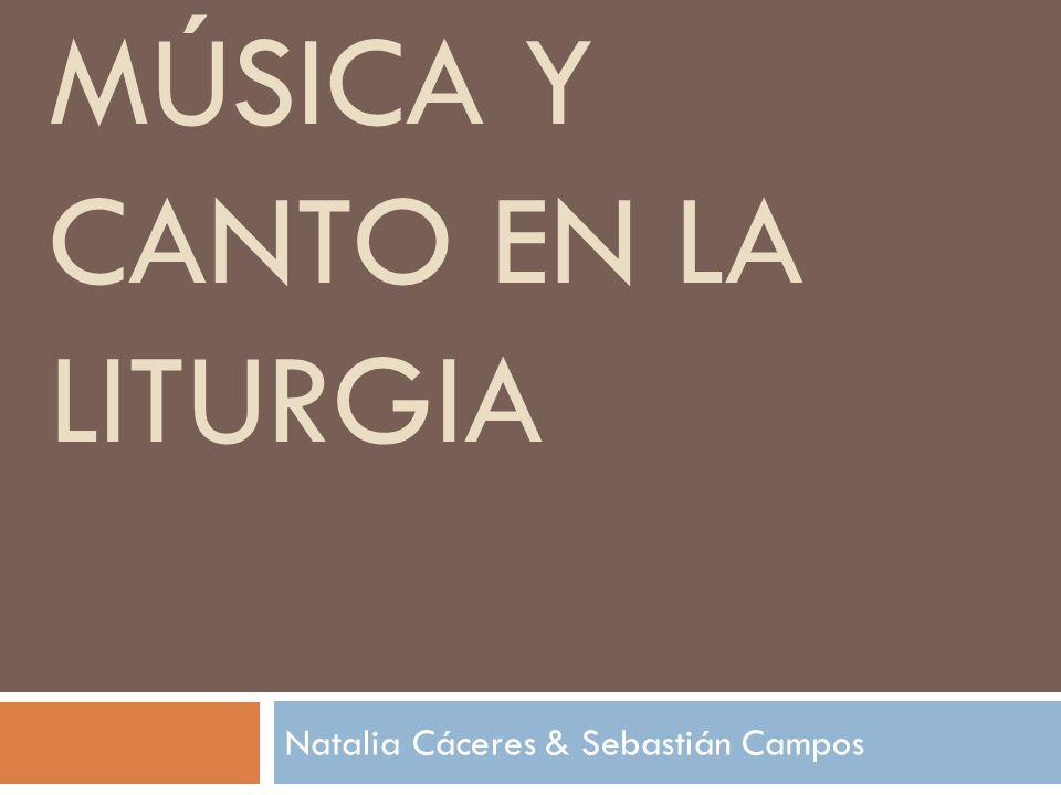 MÚSICA Y CANTO EN LA LITURGIA Natalia Cáceres & Sebastián Campos