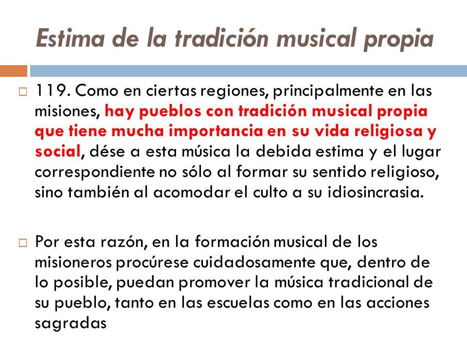 Estima de la tradición musical propia 119. Como en ciertas regiones, principalmente en las misiones, hay pueblos con tradición musical propia que tien