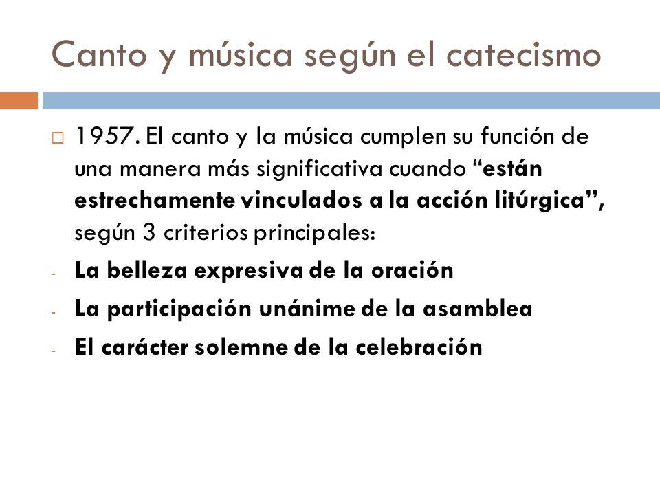 Canto y música según el catecismo 1957. El canto y la música cumplen su función de una manera más significativa cuando están estrechamente vinculados