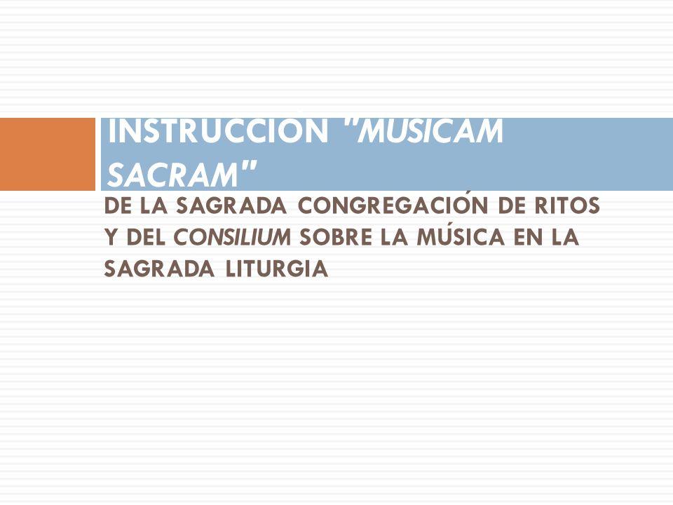 DE LA SAGRADA CONGREGACION DE RITOS Y DEL CONSILIUM SOBRE LA MUSICA EN LA SAGRADA LITURGIA INSTRUCCION