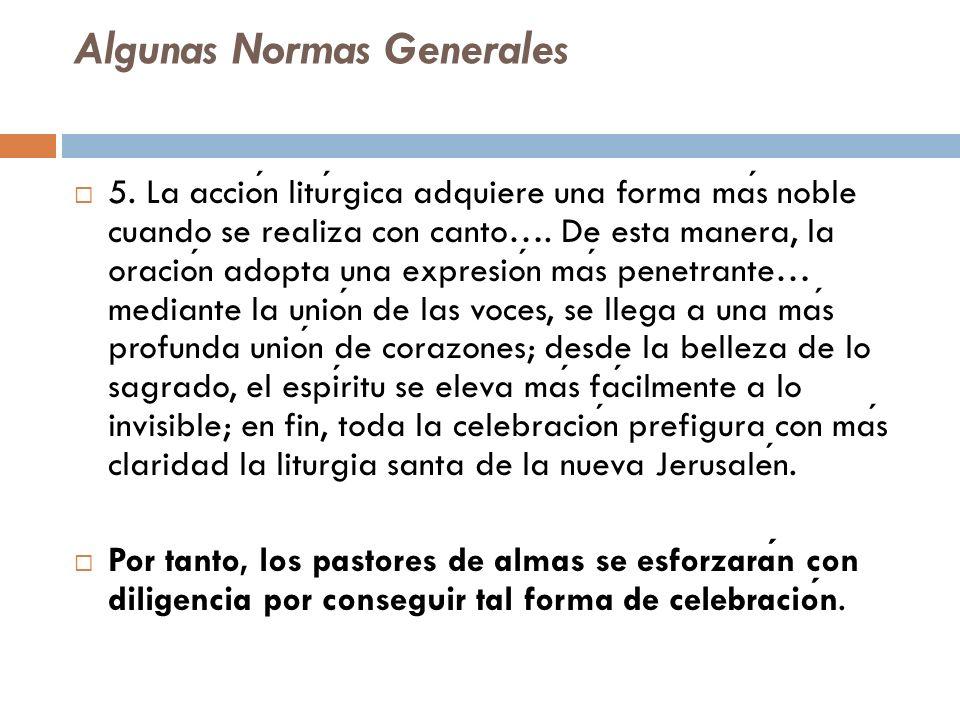 Algunas Normas Generales 5. La accion liturgica adquiere una forma mas noble cuando se realiza con canto…. De esta manera, la oracion adopta una expre