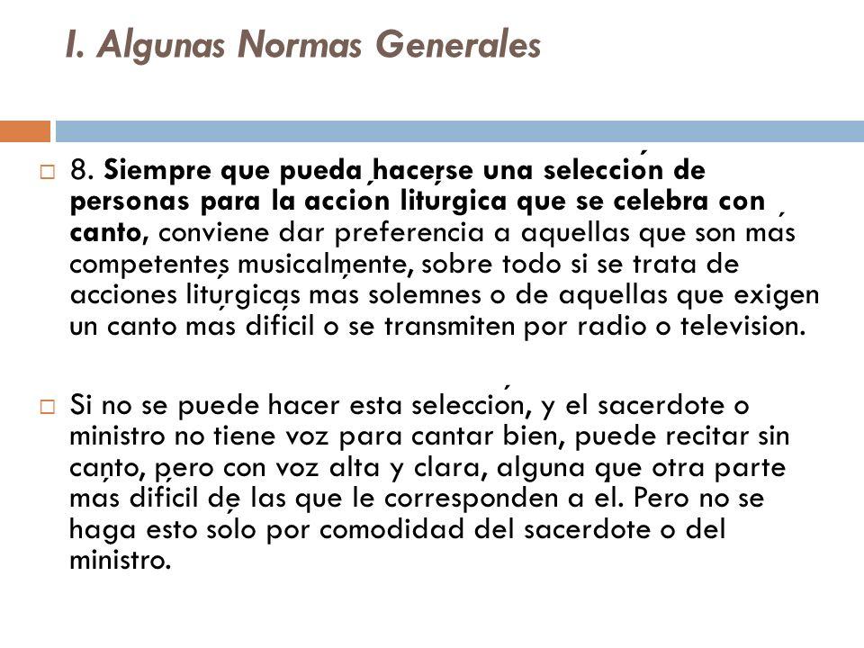 I. Algunas Normas Generales 8. Siempre que pueda hacerse una seleccion de personas para la accion liturgica que se celebra con canto, conviene dar pre