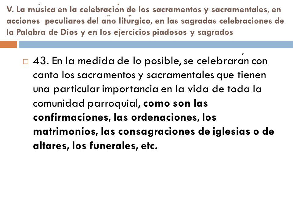 V. La musica en la celebracion de los sacramentos y sacramentales, en acciones peculiares del an ̃ o liturgico, en las sagradas celebraciones de la Pa