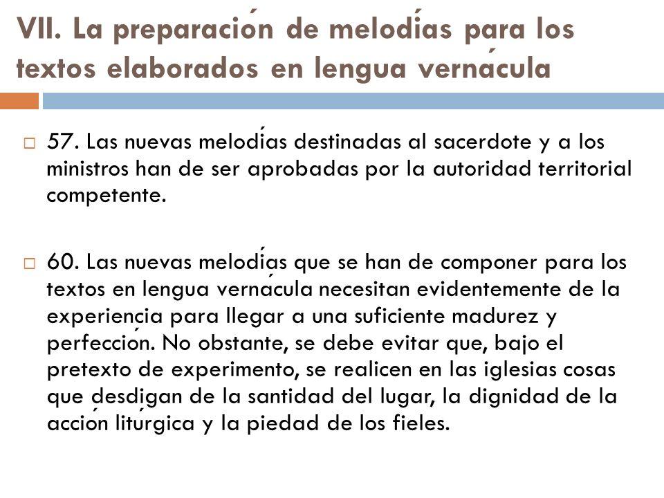 VII. La preparacion de melodias para los textos elaborados en lengua vernacula 57. Las nuevas melodias destinadas al sacerdote y a los ministros han d