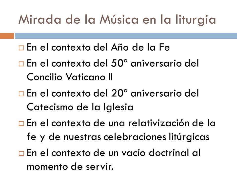 Mirada de la Música en la liturgia En el contexto del Año de la Fe En el contexto del 50º aniversario del Concilio Vaticano II En el contexto del 20º