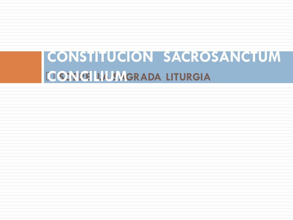 SOBRE LA SAGRADA LITURGIA CONSTITUCIÓN SACROSANCTUM CONCILIUM
