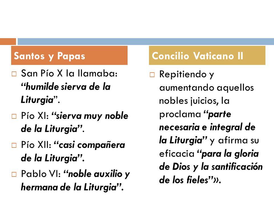 San Pío X la llamaba: humilde sierva de la Liturgia. Pío XI: sierva muy noble de la Liturgia. Pío XII: casi compañera de la Liturgia. Pablo VI: noble