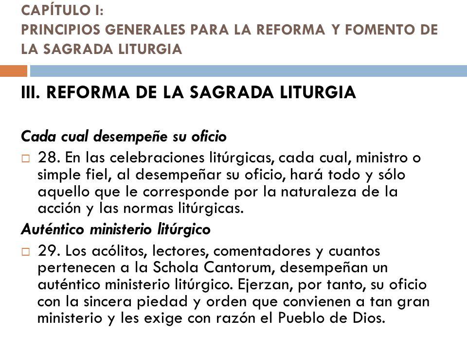 CAPÍTULO I: PRINCIPIOS GENERALES PARA LA REFORMA Y FOMENTO DE LA SAGRADA LITURGIA III. REFORMA DE LA SAGRADA LITURGIA Cada cual desempeñe su oficio 28