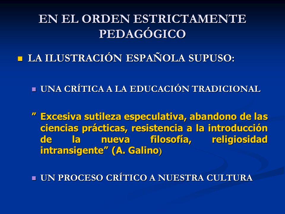 EN EL ORDEN ESTRICTAMENTE PEDAGÓGICO LA ILUSTRACIÓN ESPAÑOLA SUPUSO: LA ILUSTRACIÓN ESPAÑOLA SUPUSO: UNA CRÍTICA A LA EDUCACIÓN TRADICIONAL UNA CRÍTIC