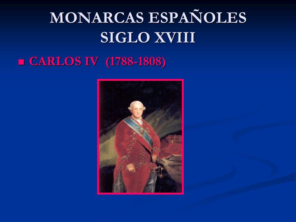 MONARCAS ESPAÑOLES SIGLO XVIII CARLOS IV (1788-1808) CARLOS IV (1788-1808)